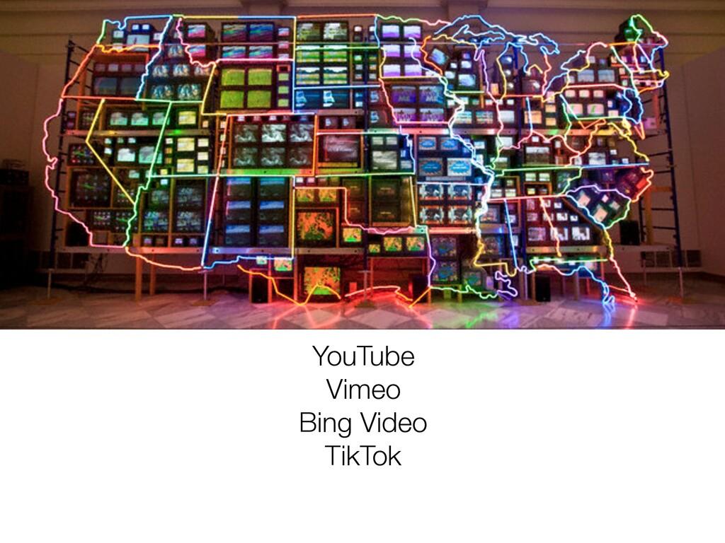 YouTube Vimeo Bing Video TikTok