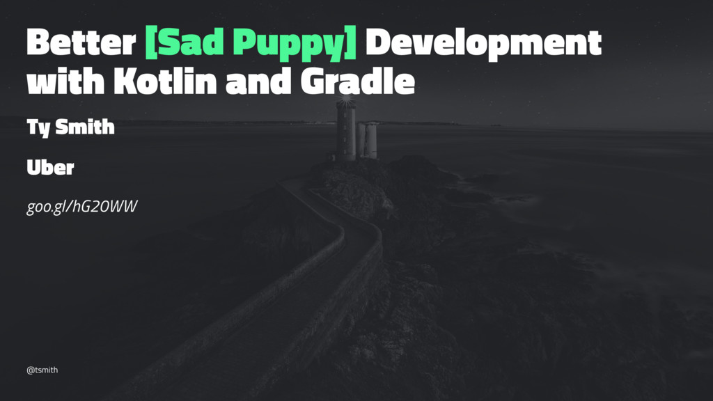 Better [Sad Puppy] Development with Kotlin and ...