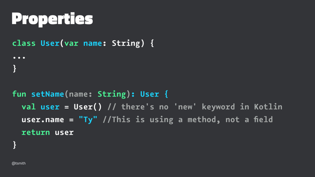 Properties class User(var name: String) { ... }...