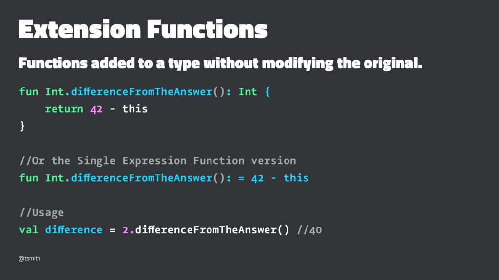 Extension Functions Functions added to a type w...