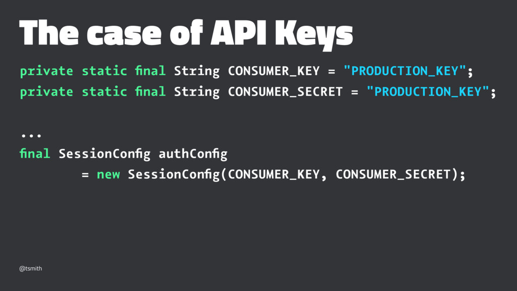 The case of API Keys private static final String...
