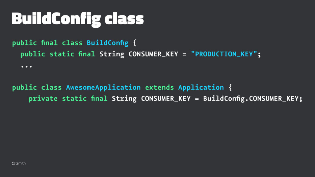 BuildConfig class public final class BuildConfig ...