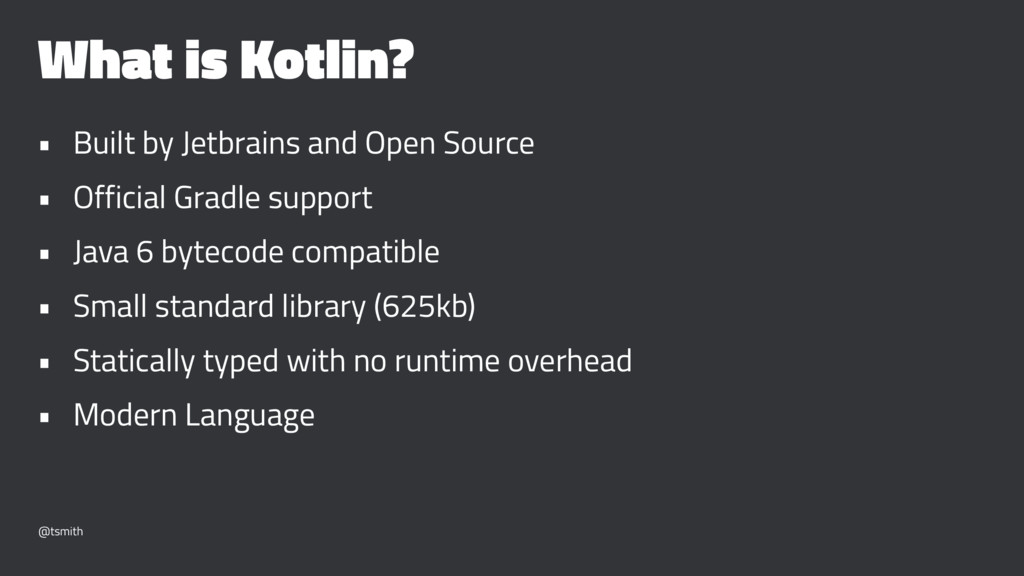 What is Kotlin? • Built by Jetbrains and Open S...