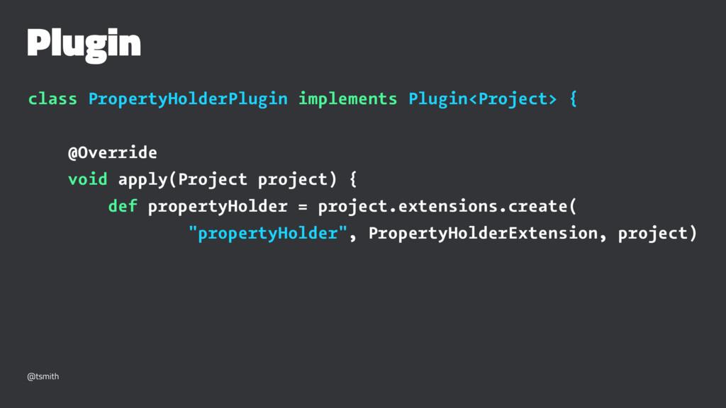 Plugin class PropertyHolderPlugin implements Pl...