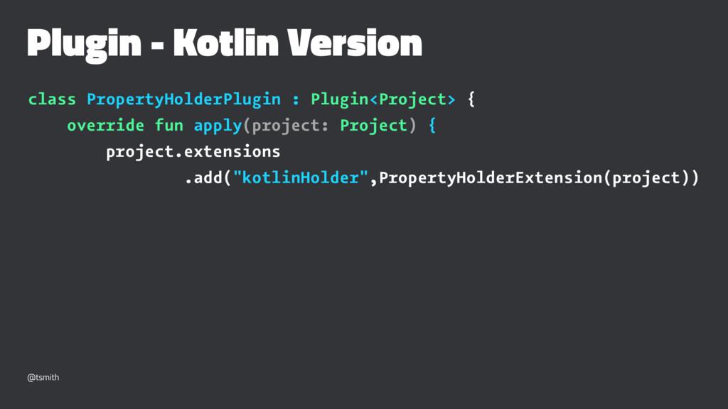 Plugin - Kotlin Version class PropertyHolderPlu...
