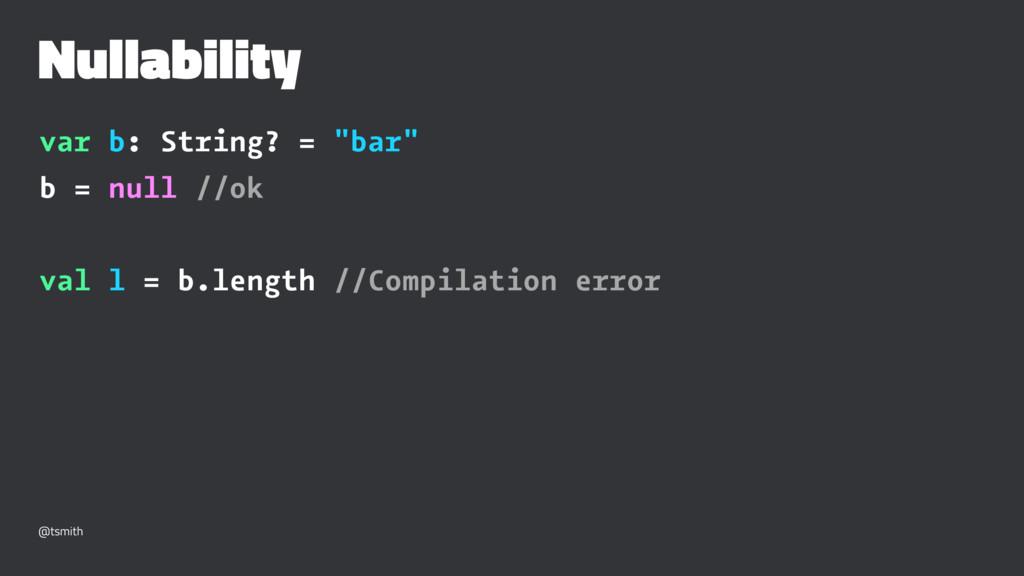 "Nullability var b: String? = ""bar"" b = null //o..."
