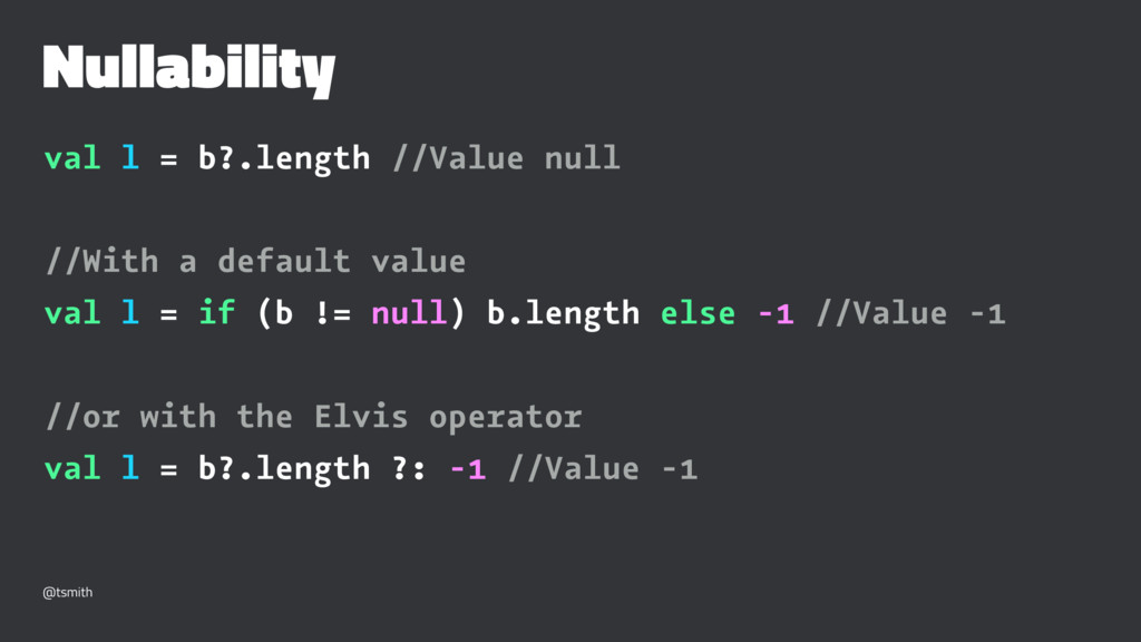 Nullability val l = b?.length //Value null //Wi...
