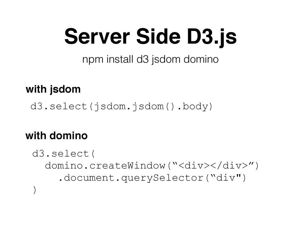Server Side D3.js npm install d3 jsdom domino d...