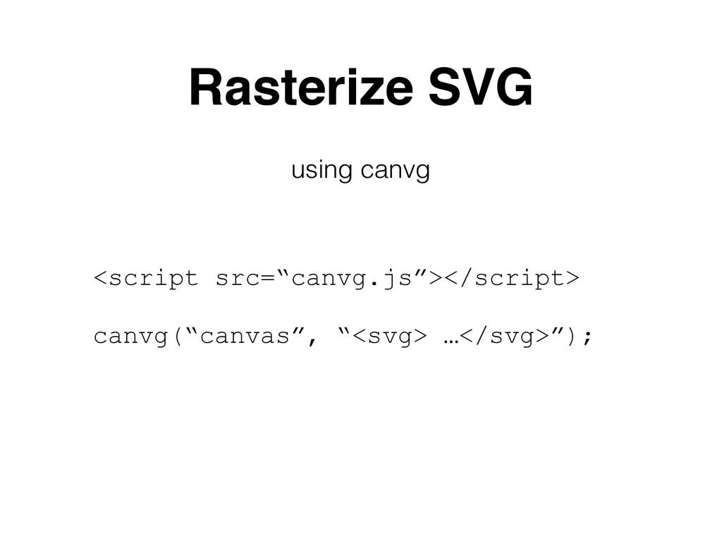 """Rasterize SVG <script src=""""canvg.js""""></script>..."""