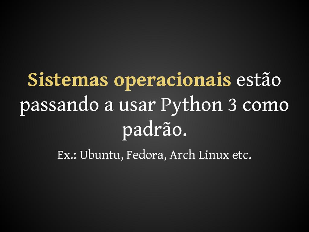 Sistemas operacionais estão passando a usar Pyt...