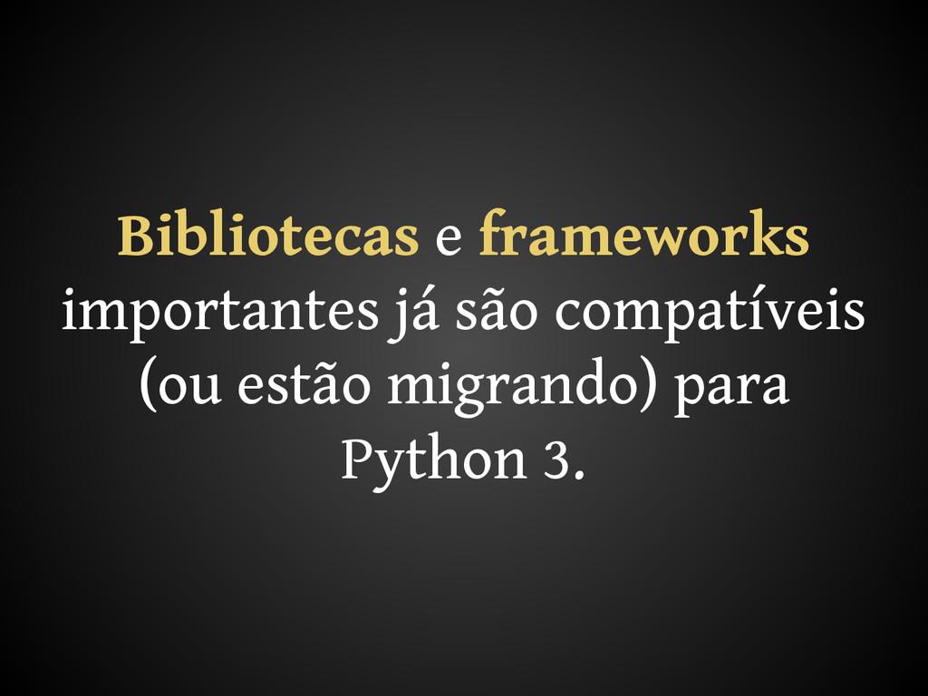 Bibliotecas e frameworks importantes já são com...