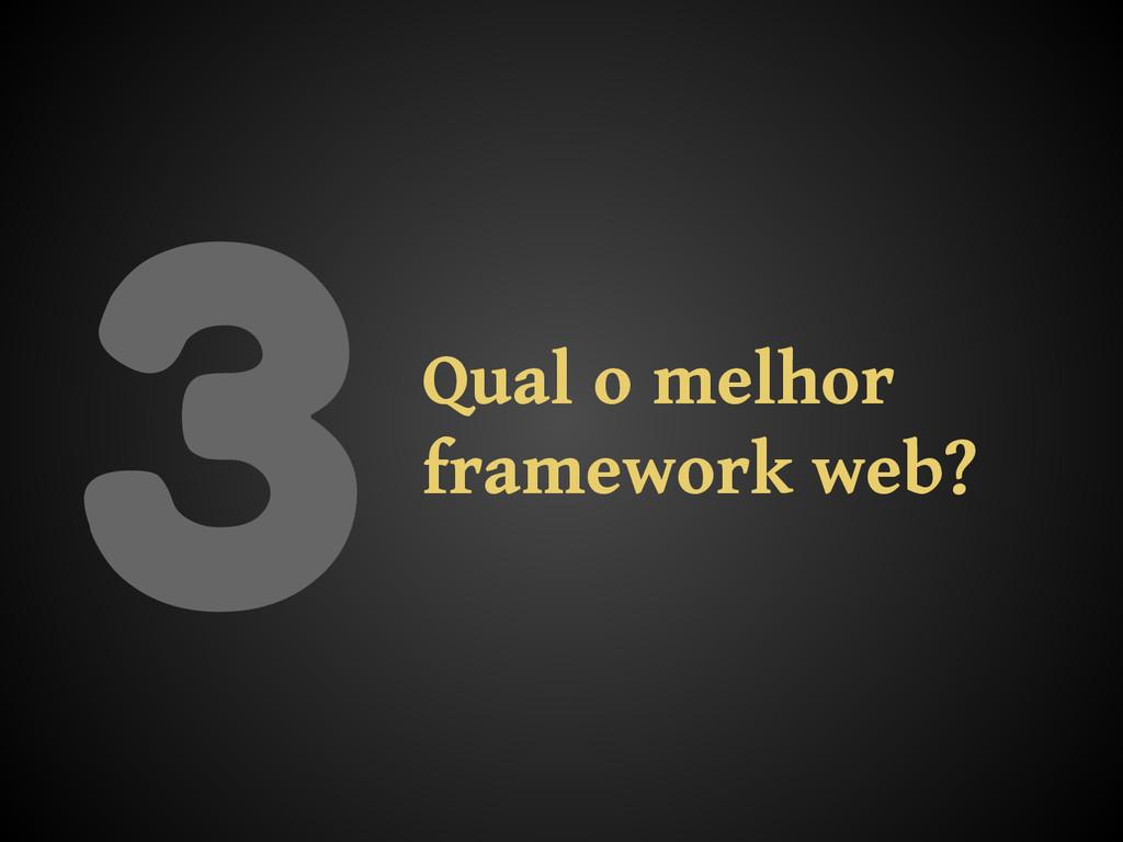 3Qual o melhor framework web?
