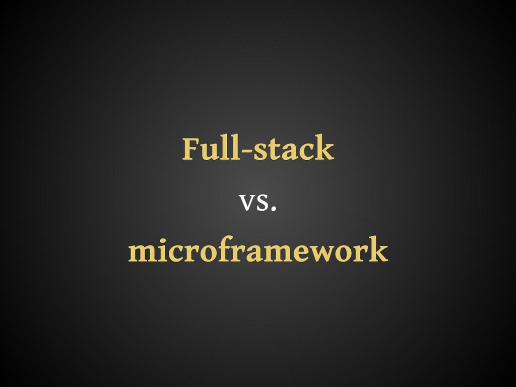 Full-stack vs. microframework