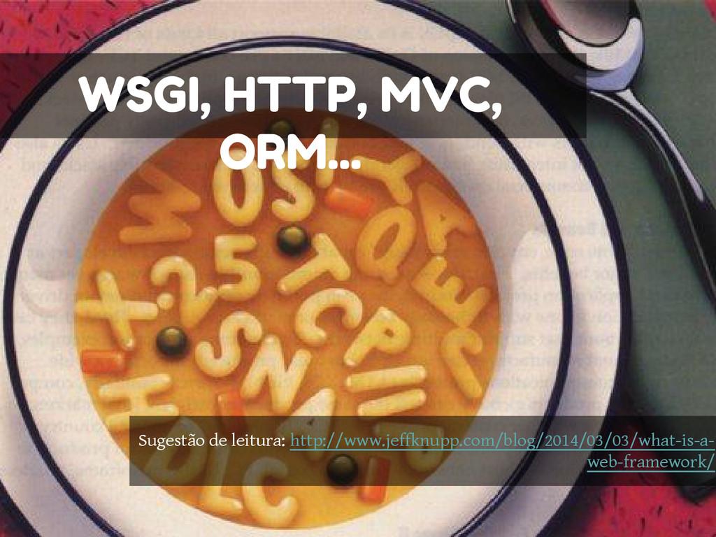 WSGI, HTTP, MVC, ORM... Sugestão de leitura: ht...