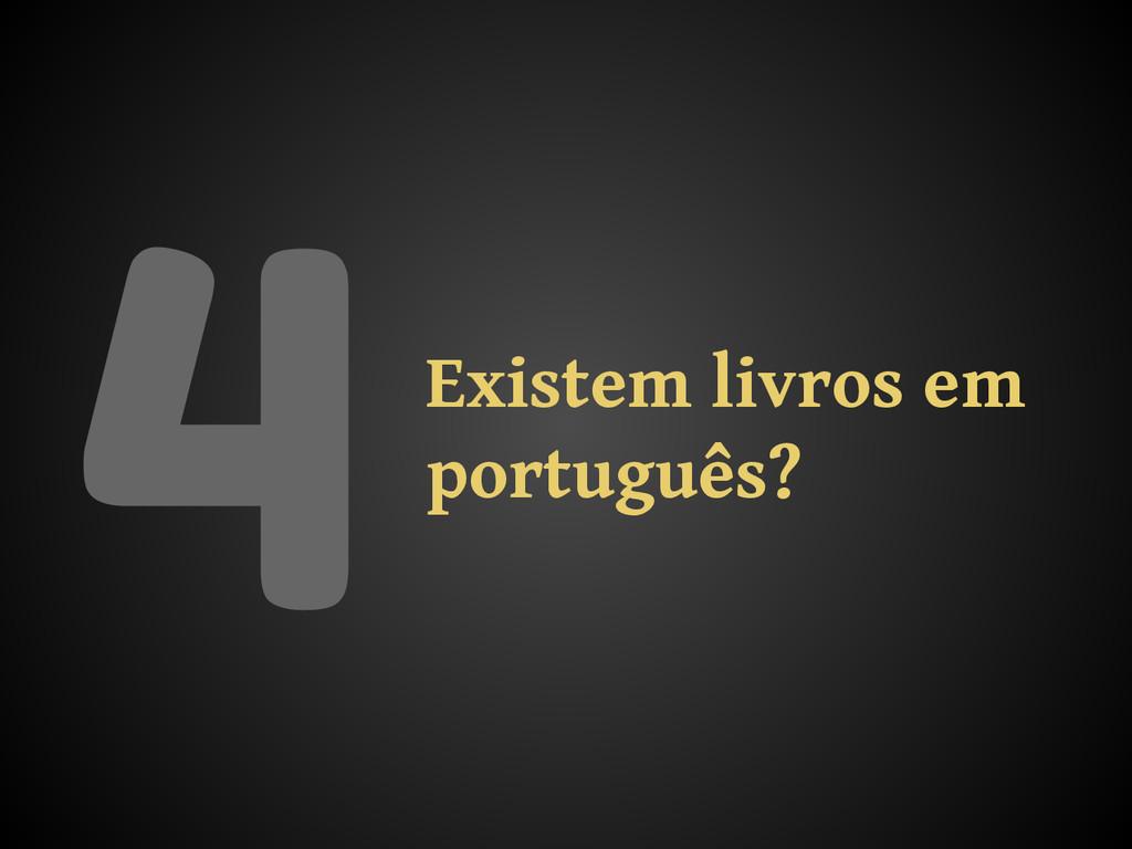 4Existem livros em português?