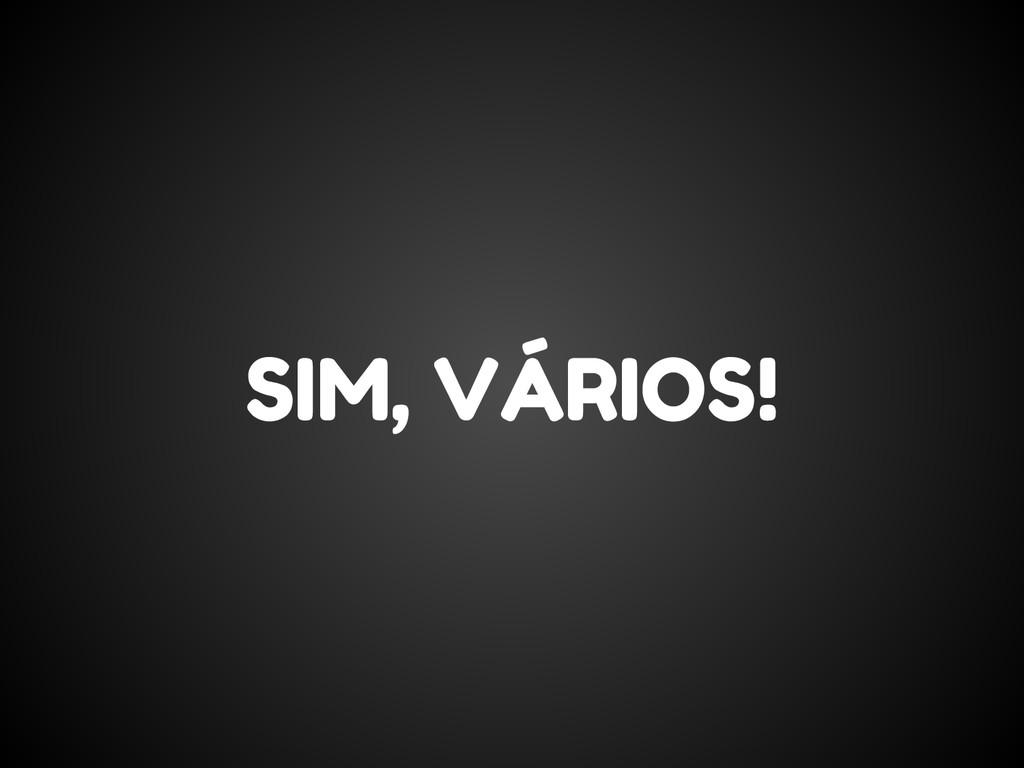 SIM, VÁRIOS!