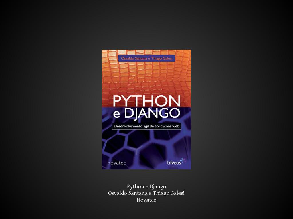 Python e Django Osvaldo Santana e Thiago Galesi...