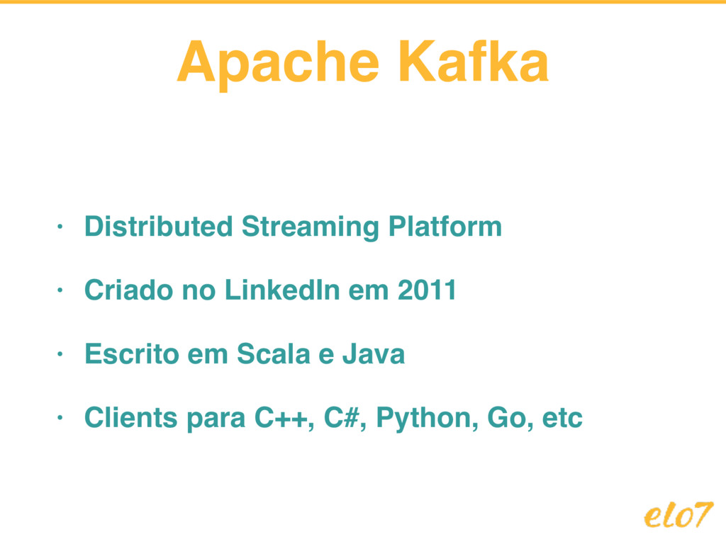 Apache Kafka • Distributed Streaming Platform •...