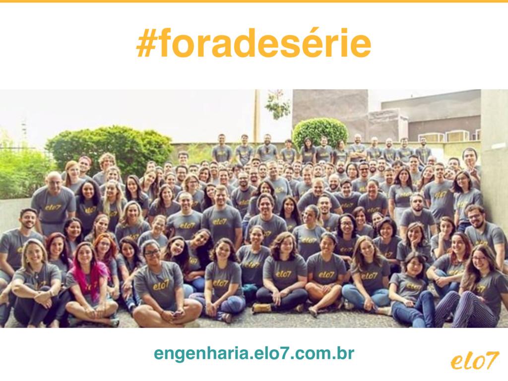#foradesérie engenharia.elo7.com.br