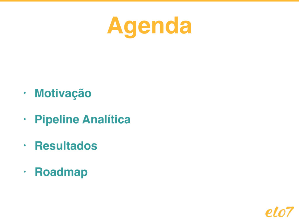 Agenda • Motivação • Pipeline Analítica • Resul...