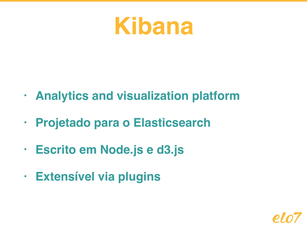 Kibana • Analytics and visualization platform •...