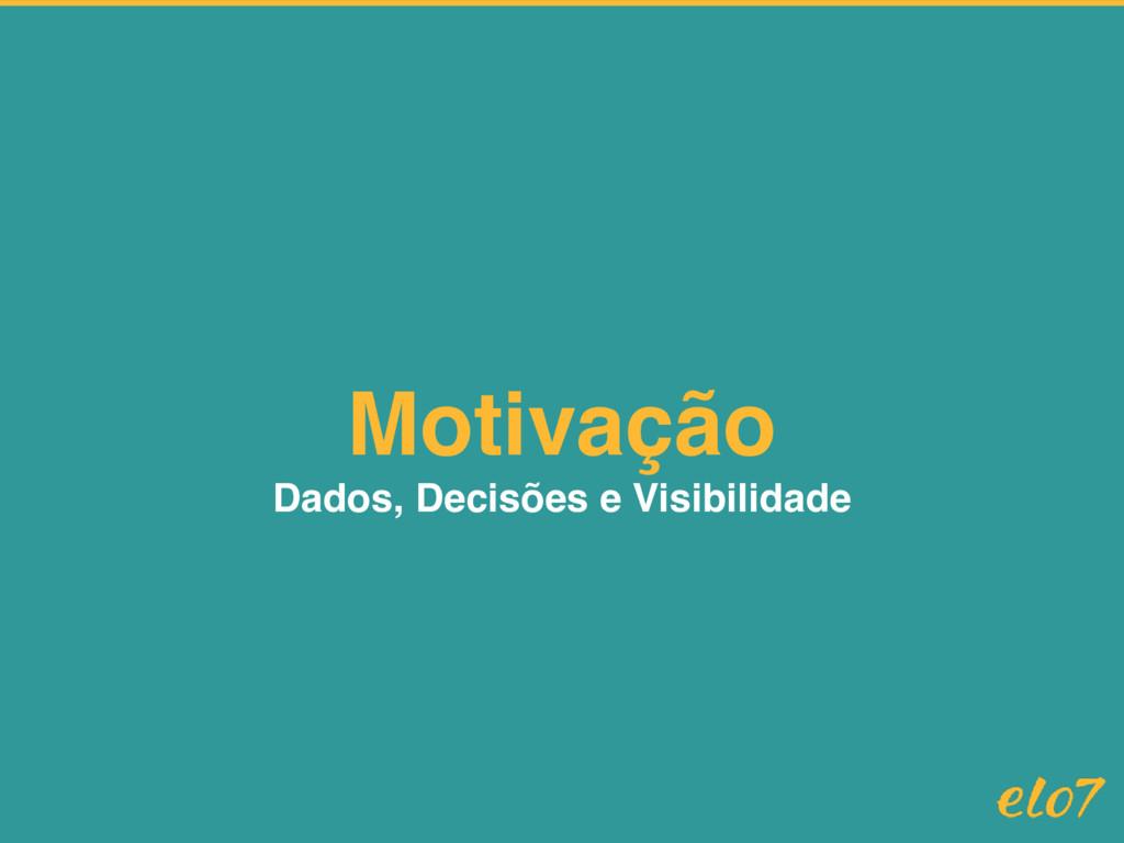 Motivação Dados, Decisões e Visibilidade