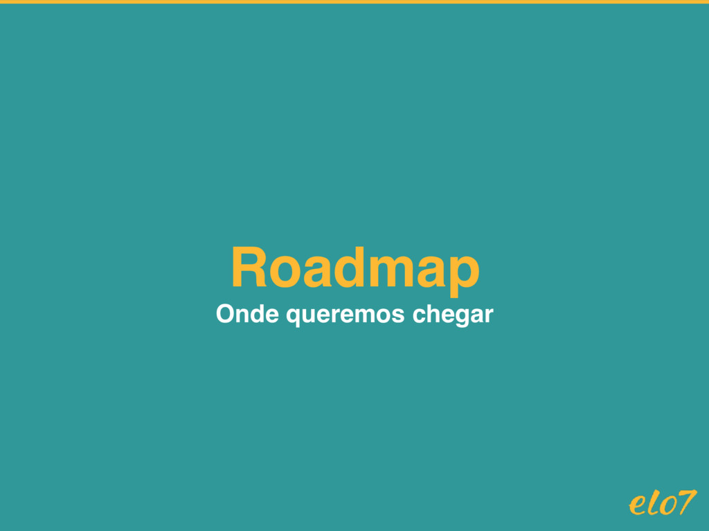 Roadmap Onde queremos chegar