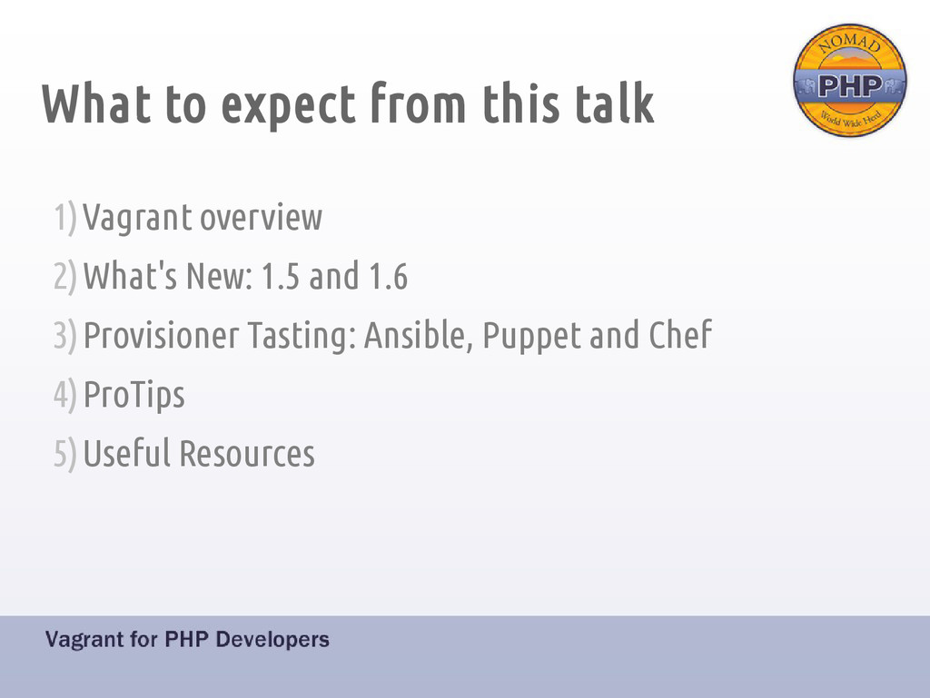 What to expect from this talk 1)Vagrant overvie...