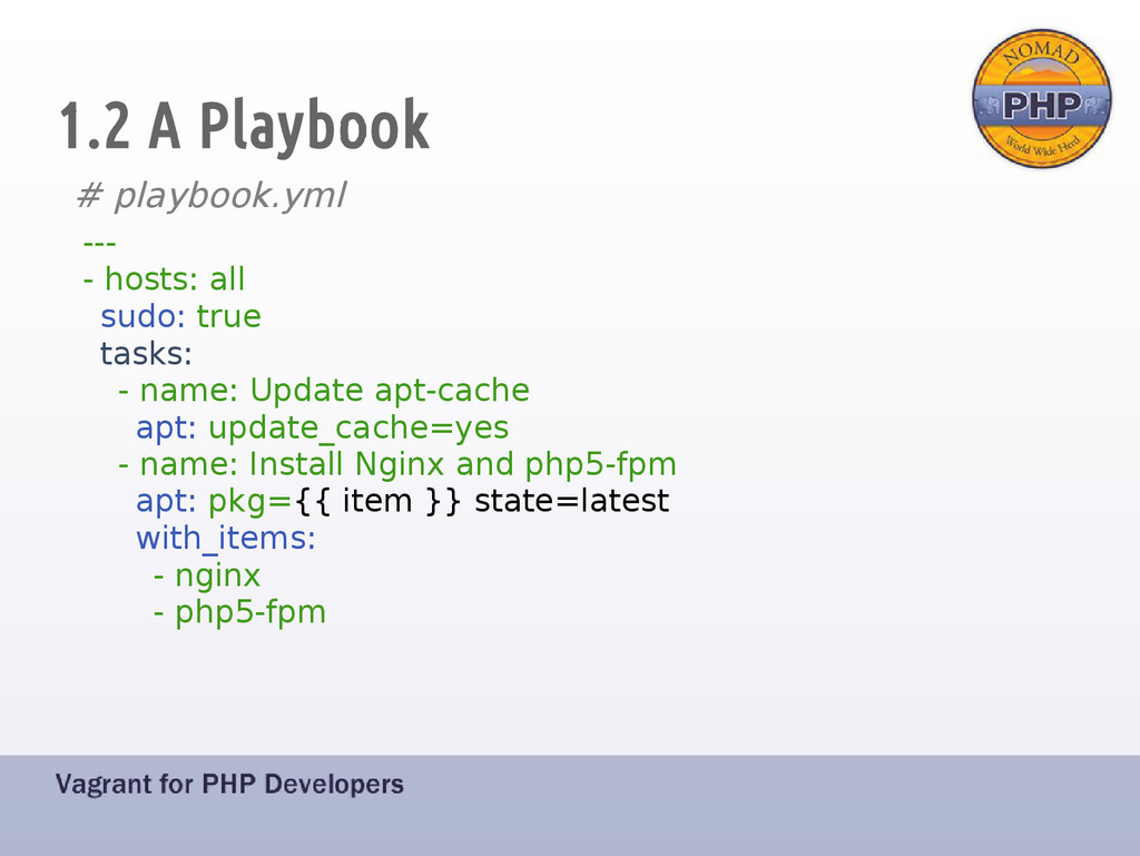 1.2 A Playbook # playbook.yml --- - hosts: all ...