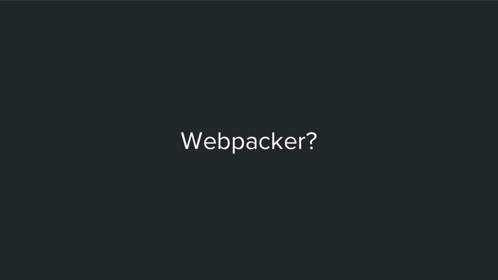Webpacker?