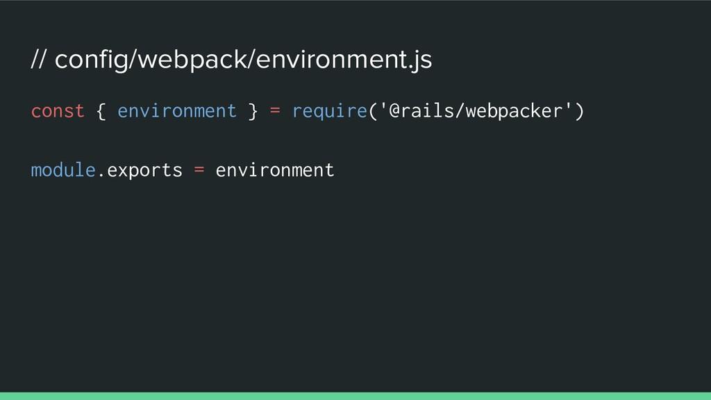 // config/webpack/environment.js const { enviro...