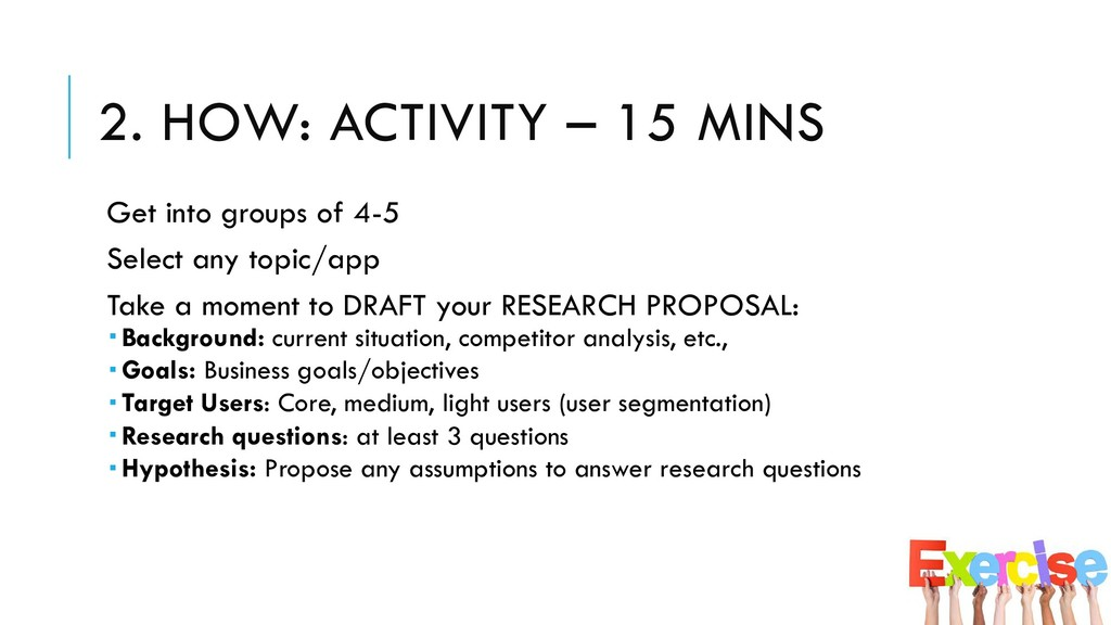 2. HOW: ACTIVITY – 15 MINS Get into groups of 4...