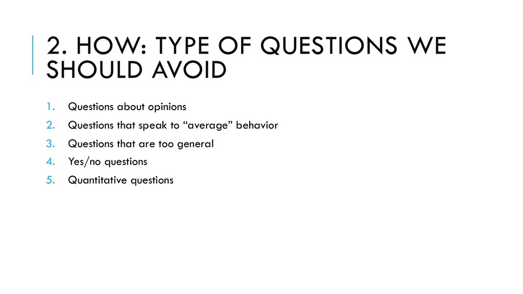2. HOW: TYPE OF QUESTIONS WE SHOULD AVOID 1. Qu...