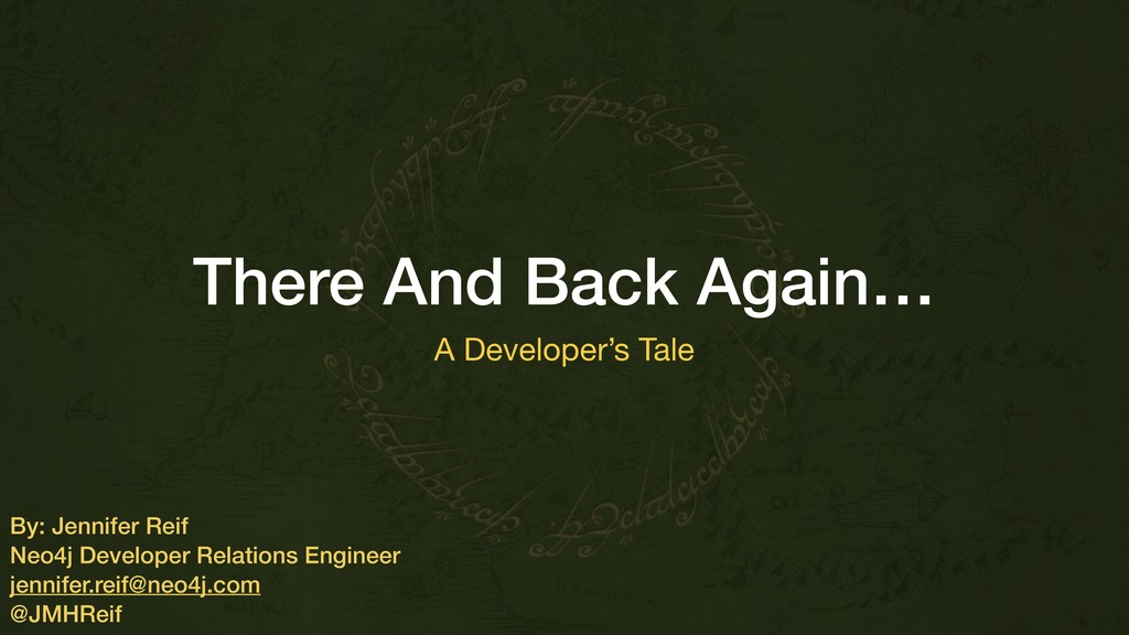 There And Back Again… A Developer's Tale By: Je...