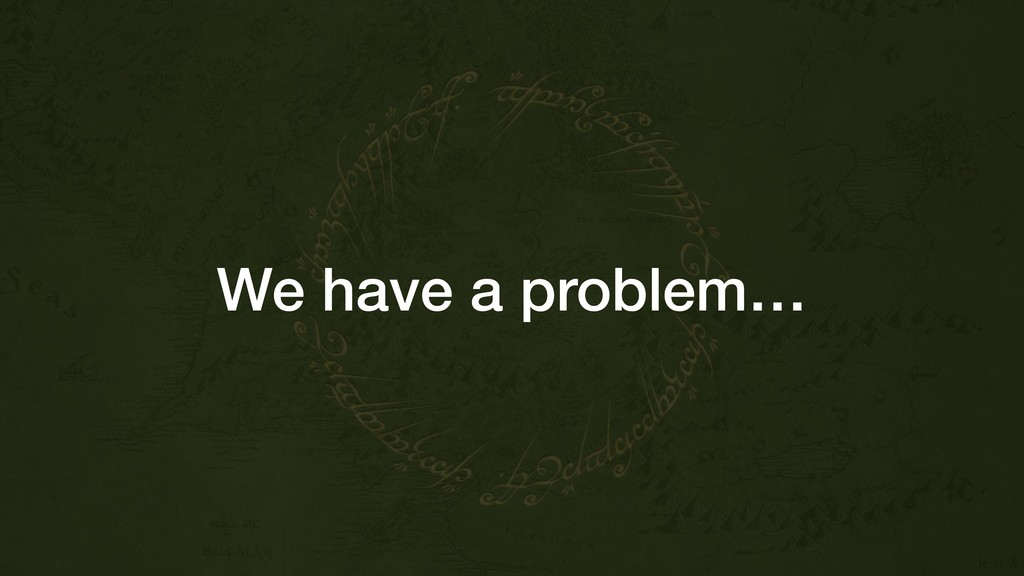 We have a problem…