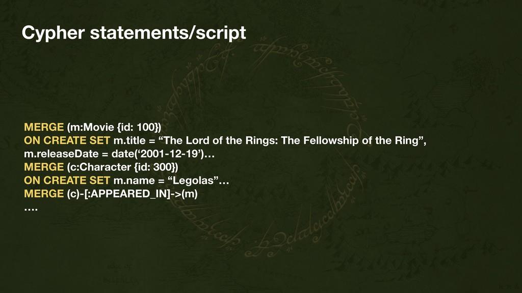 Cypher statements/script MERGE (m:Movie {id: 10...