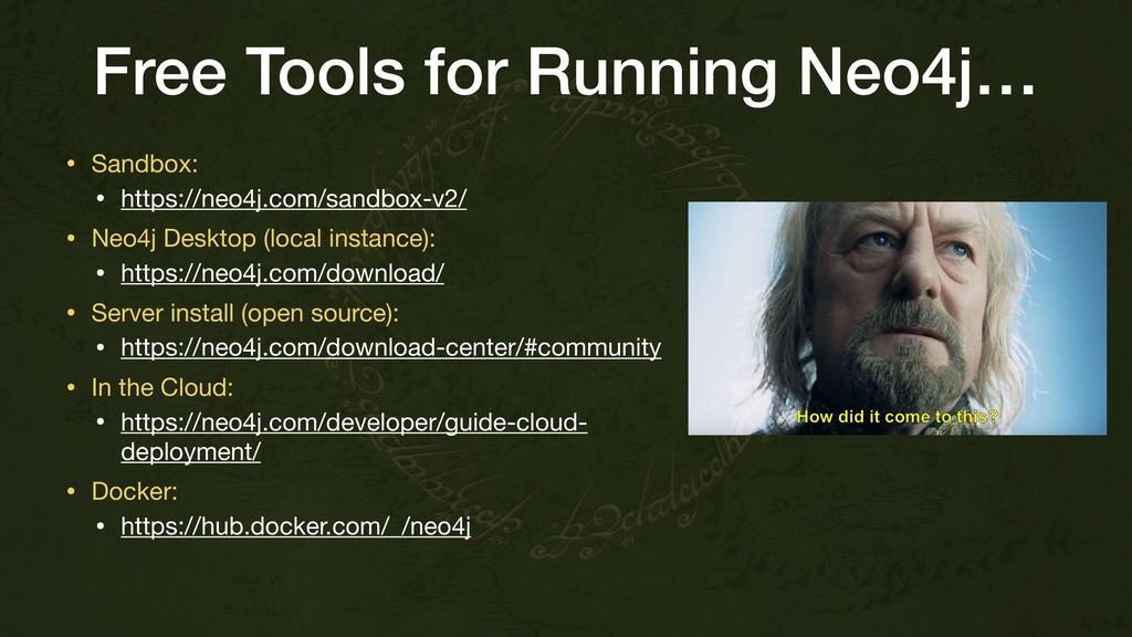 Free Tools for Running Neo4j… • Sandbox:   • ht...