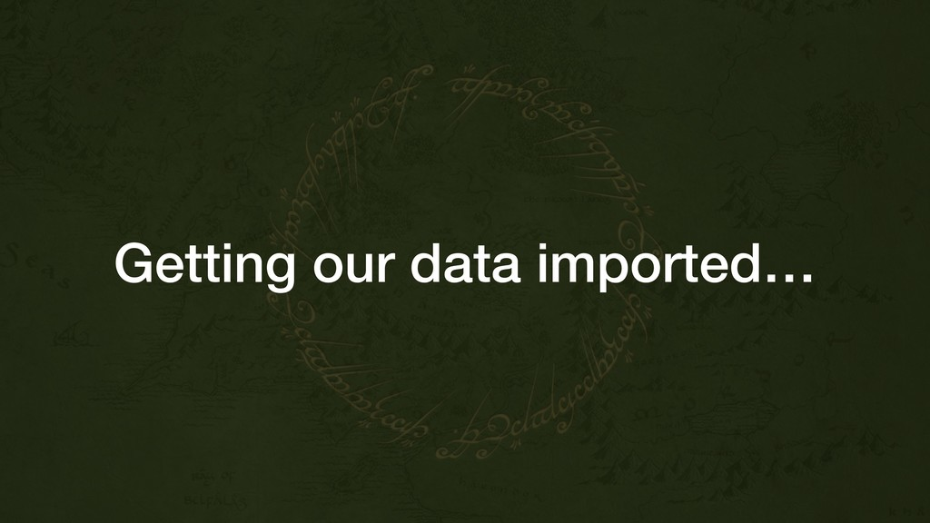 Getting our data imported…