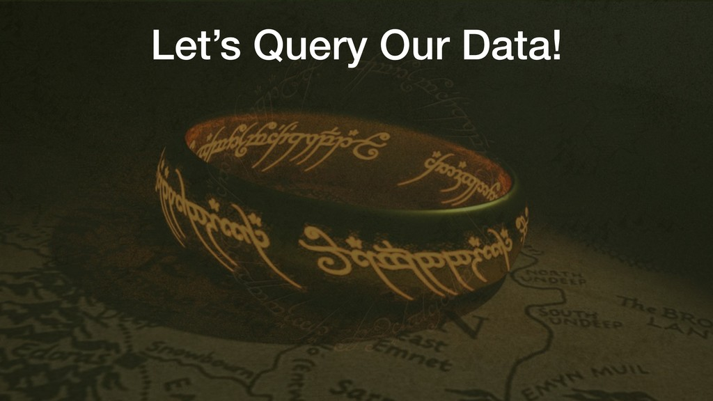 Let's Query Our Data!