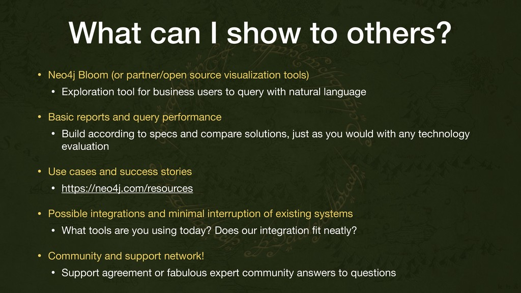 What can I show to others? • Neo4j Bloom (or pa...