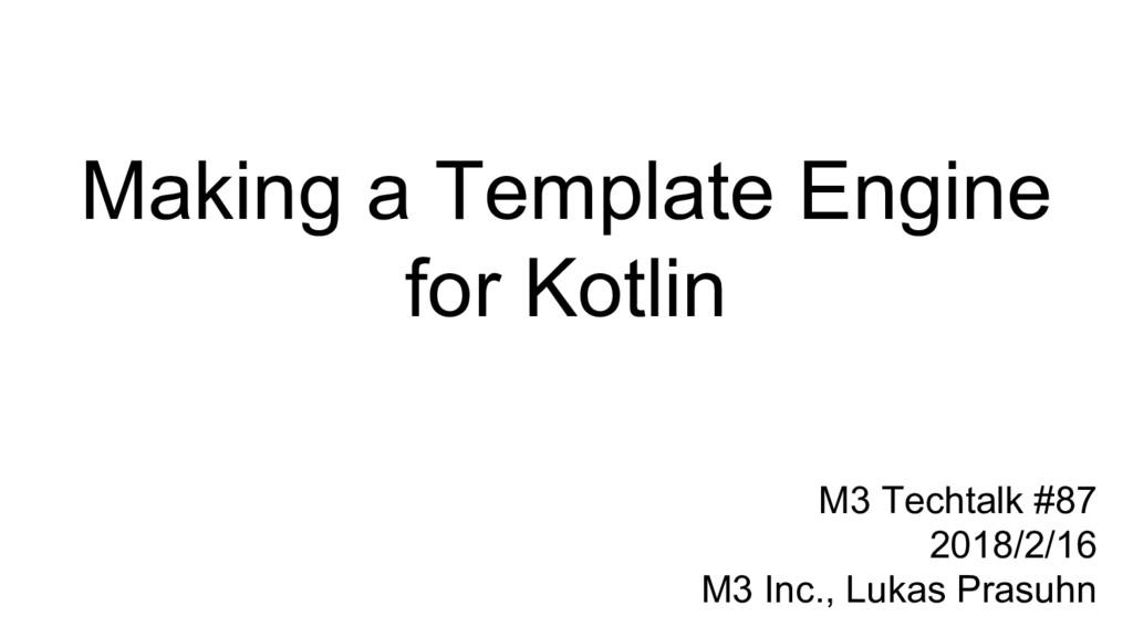 Making a Template Engine for Kotlin M3 Techtalk...