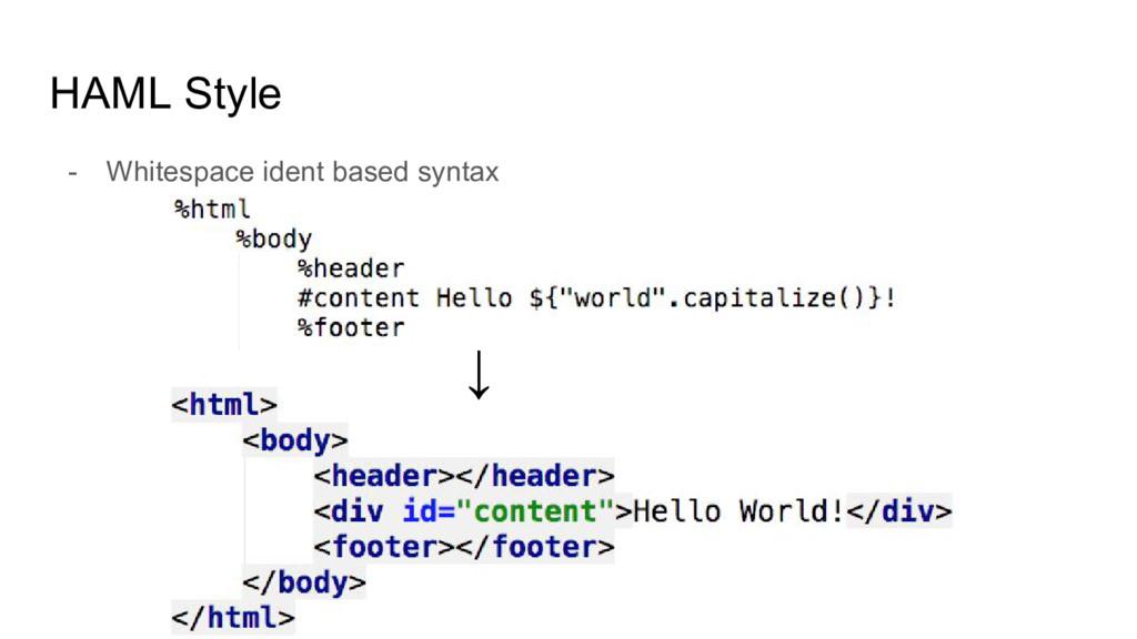 HAML Style - Whitespace ident based syntax ↓