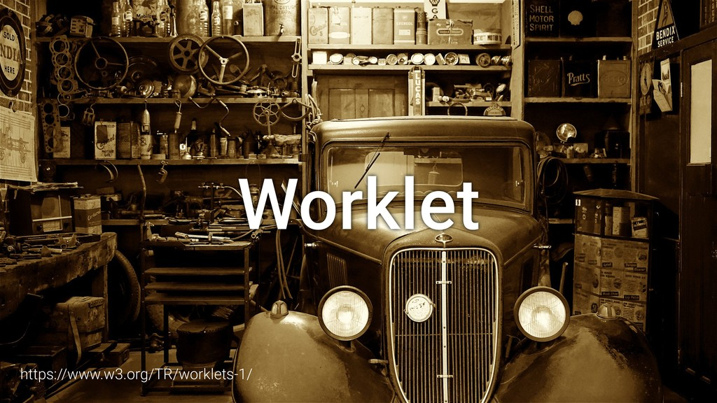Worklet https://www.w3.org/TR/worklets-1/