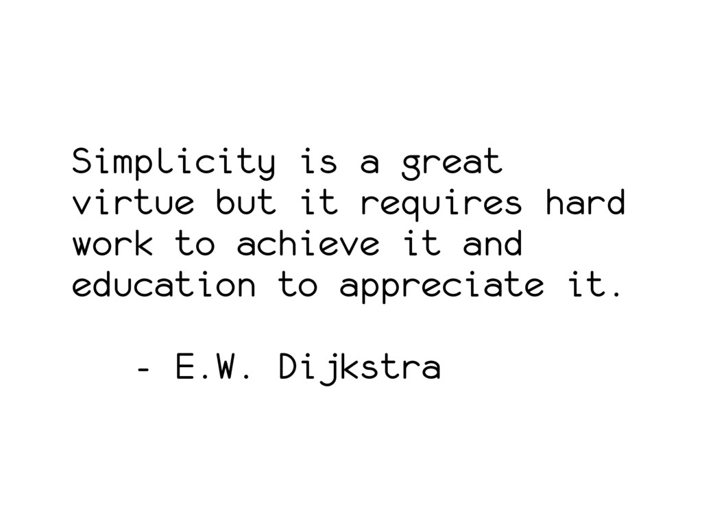Simplicity is a great virtue but it requires ha...