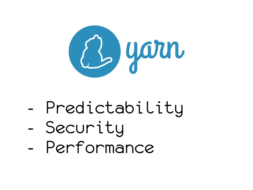 - Predictability - Security - Performance