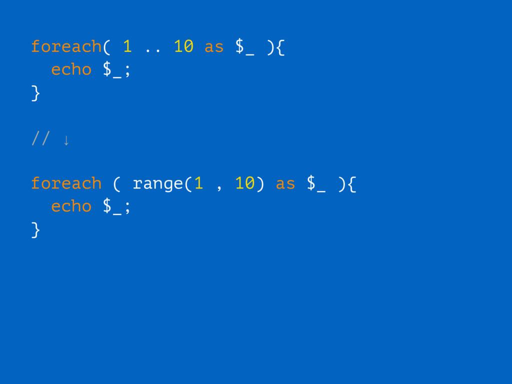 foreach( 1 .. 10 as $_ ){ echo $_; } // ↓ forea...