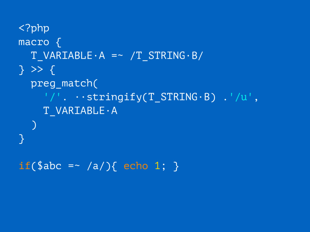 <?php macro { T_VARIABLE·A =~ /T_STRING·B/ } >>...