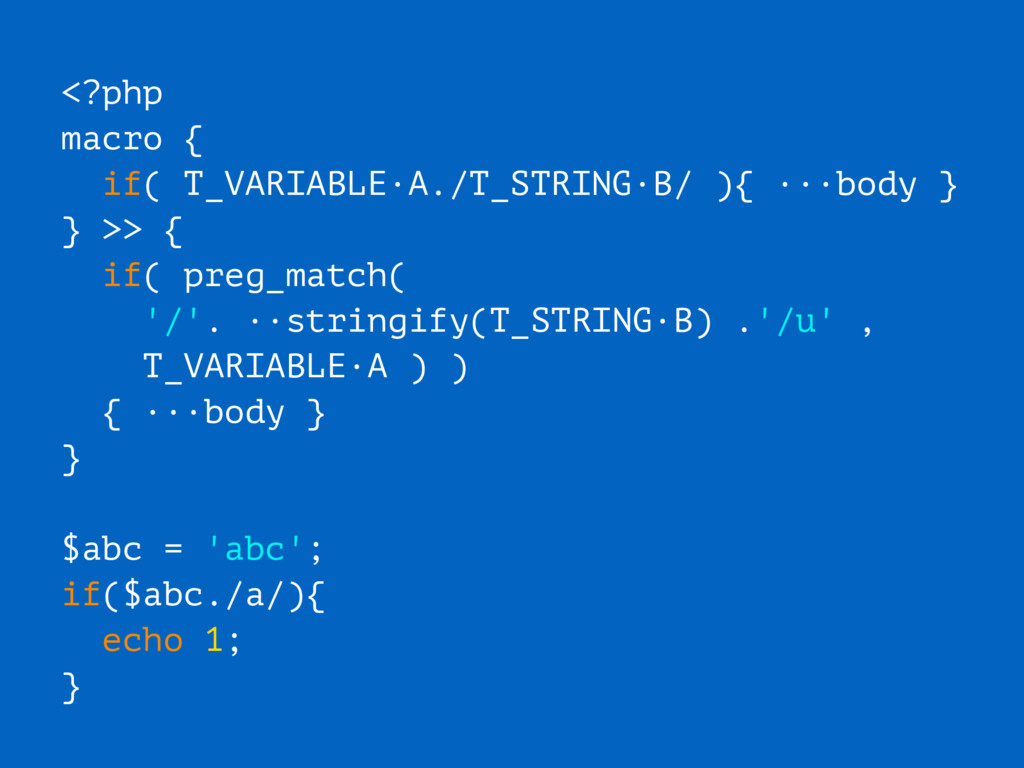 <?php macro { if( T_VARIABLE·A./T_STRING·B/ ){ ...