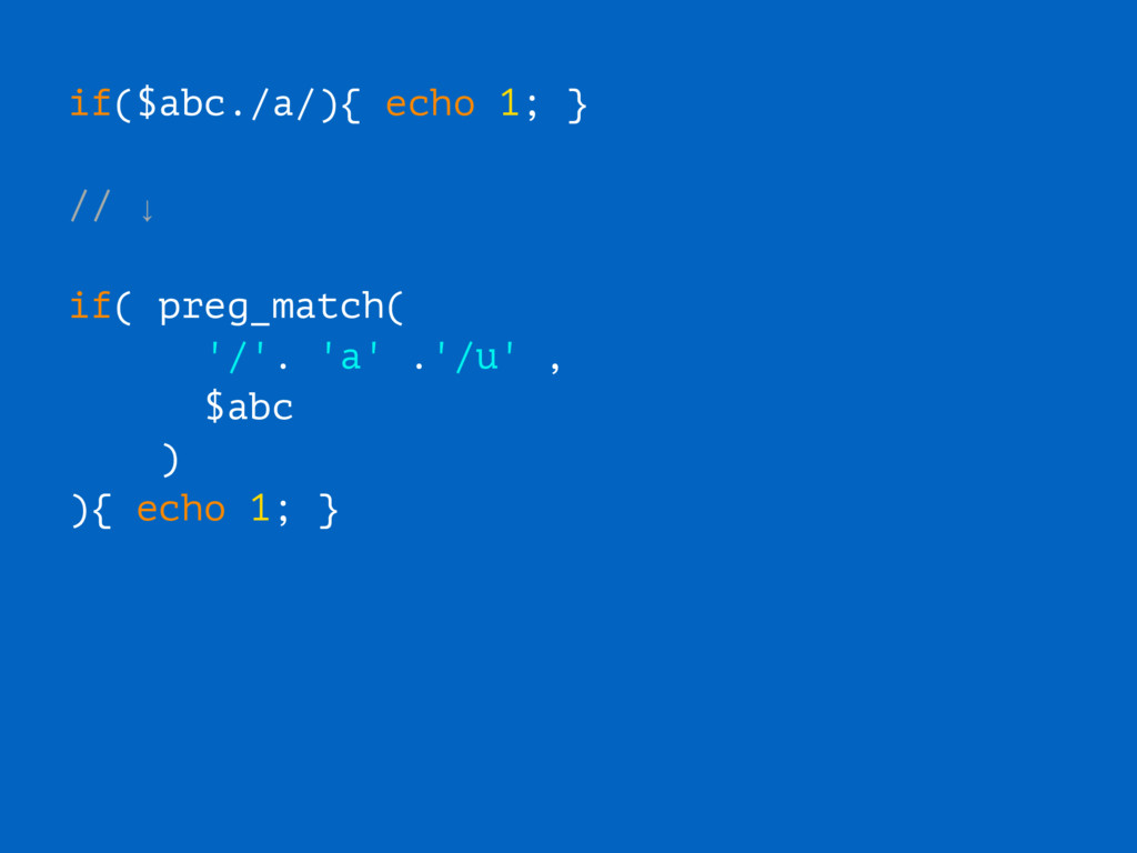 if($abc./a/){ echo 1; } // ↓ if( preg_match( '/...