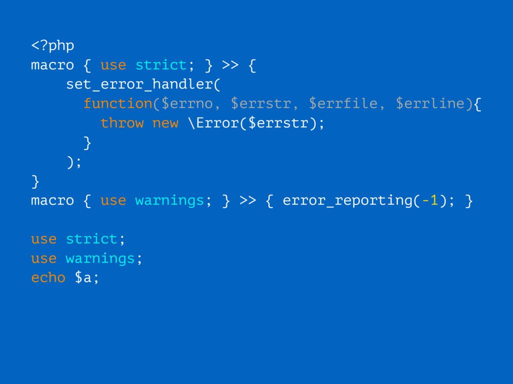 <?php macro { use strict; } >> { set_error_hand...